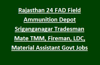 Rajasthan 24 FAD Field Ammunition Depot Sriganganagar Tradesman Mate TMM, Fireman, LDC, Material Assistant Govt Jobs Recruitment 2018