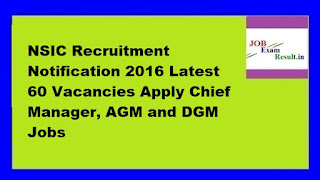 NSIC Recruitment Notification 2016 Latest 60 Vacancies Apply Chief Manager, AGM and DGM Jobs
