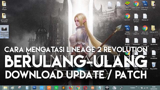 Cara ini mungkin bisa membantumu dalam mengatasi Lineage2 update berulang-ulang