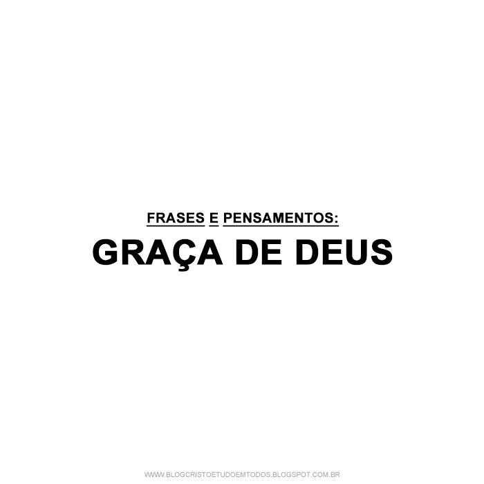 Frases E Pensamentos Graça De Deus Cristo é Tudo Em Todos