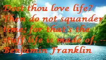#Dost thou love life? Then do not squander time; for that is the stuff life is made of