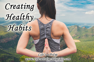 creating healthy habits life's a polyp