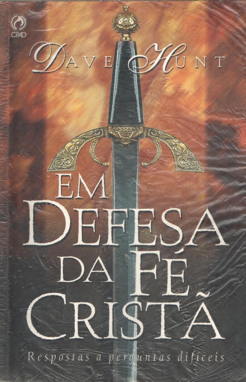 Dave Hunt-Em Defesa Da Fé Cristã-