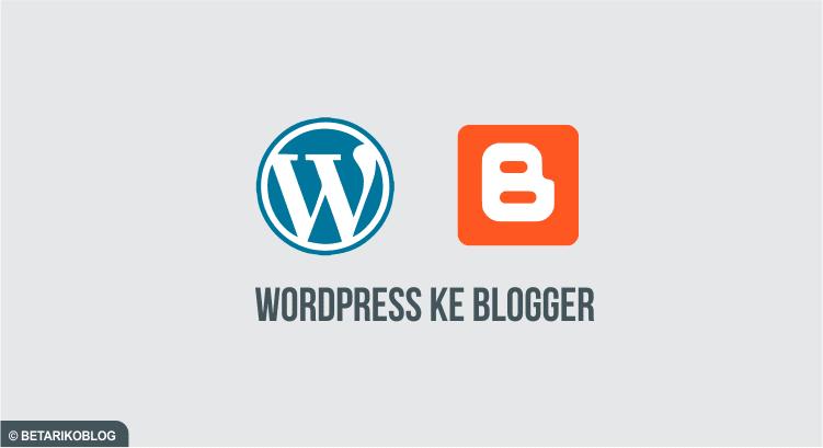 Memindahkan Konten WordPress ke Blogger Blogspot