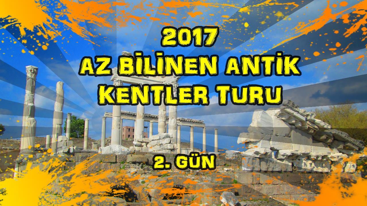 2017/04/23 Az Bilinen Antik Kentler Turu 2. Gün Köseler Köyü - Bergama