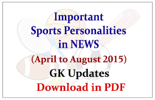 List of Important Sports Personalities in News and their Related Sports (April to August 2015) Download in PDF