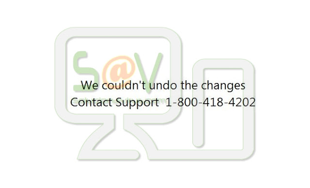 We couldn't undo the changes – Contact Support 1-800-418-4202