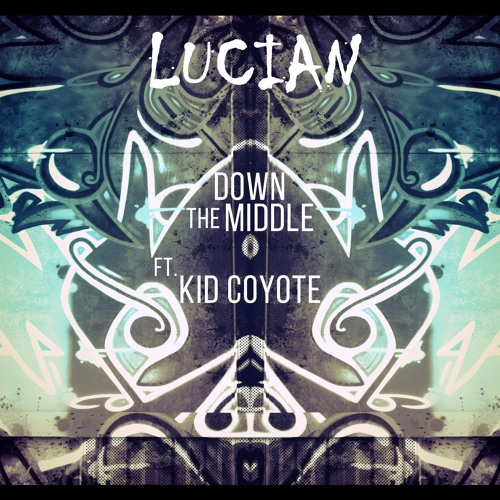 Lucian ft. Kid Coyote   Down The Middle