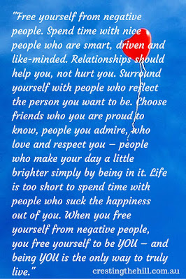 """Free yourself from negative people. Spend time with nice people who are smart, driven and like-minded."