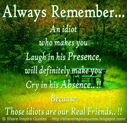 Always Remember... An Idiot Who Makes You Laugh In His
