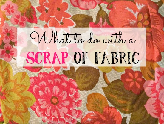 Or What To Do With a Scrap of Fabric