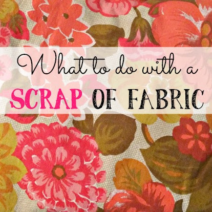 Scrap Fabric Projects - Or What To Do With a Scrap of Fabric!