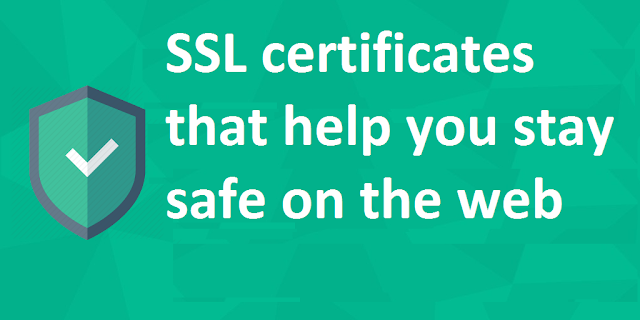 Two SSL Certificates That Help You Stay Safe on The Web