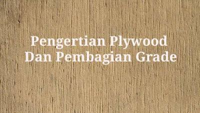Pengertian Plywood dan Pembagian Grade menurut Kualitasnya