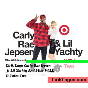 Lirik Lagu Carly Rae Jepsen ft Lil Yachty And Mike WiLL - It Takes Two
