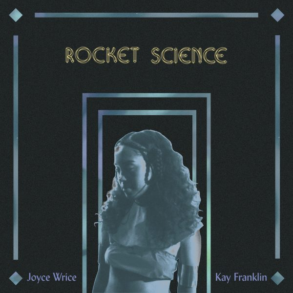 "JOYCE WRICE – ""ROCKET SCIENCE"" F. KAY FRANKLIN (PROD. MNDSGN)"