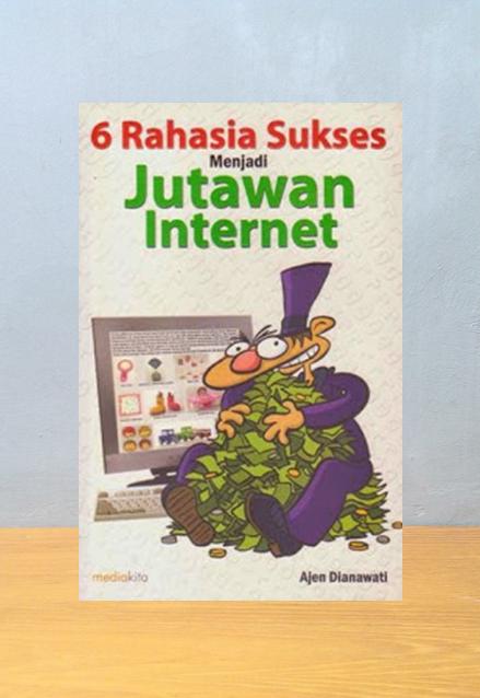 6 RAHASIA SUKSES MENJADI JUTAWAN INTERNET, Ajen Dianawati