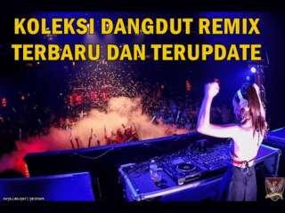 Download koleksi Dangdut Remix terbaru dan terupdate