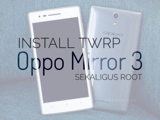 cara pasang TWRP cwm Oppo mirror 3