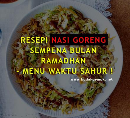 RESEPI NASI GORENG SEMPENA BULAN RAMADHAN - MENU WAKTU SAHUR !