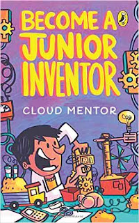 Become a Junior Inventor by Nikhil Gumbhir & Cloud Mentor (Age: 10+)