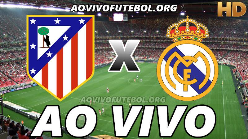 Atlético de Madrid x Real Madrid Ao Vivo na TV HD