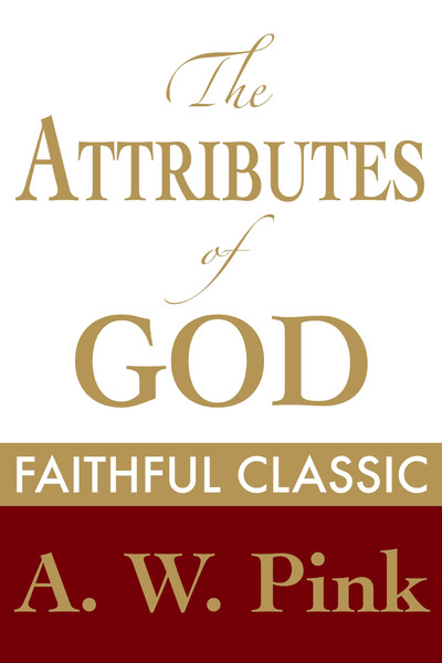 Arthur W. Pink-The Attributes Of God-