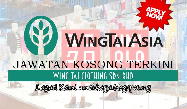 Jawatan Kosong Terkini 2017 di Wing Tai Clothing Sdn Bhd mehkerja