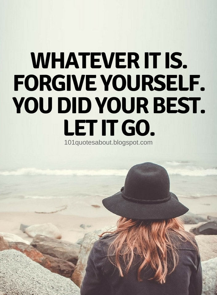 Whatever It Is Forgive Yourself You Did Your Best Let It Go