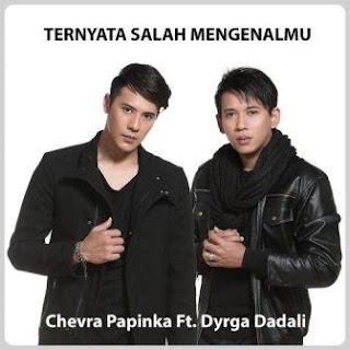 Chevra Papinka - Ternyata Salah Mengenalmu feat Dyrga Dadali Mp3