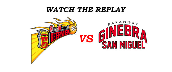 List of Replay Videos San Miguel vs Ginebra @ MOA Arena August 14, 2016