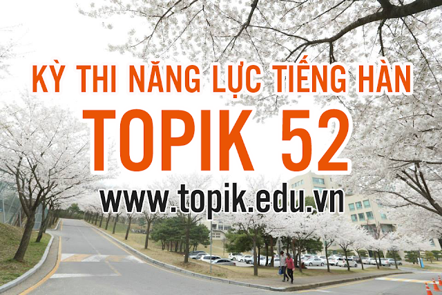 THÔNG BÁO KỲ THI NĂNG LỰC TIẾNG HÀN TOPIK 52 (Tháng 16/04/2017)