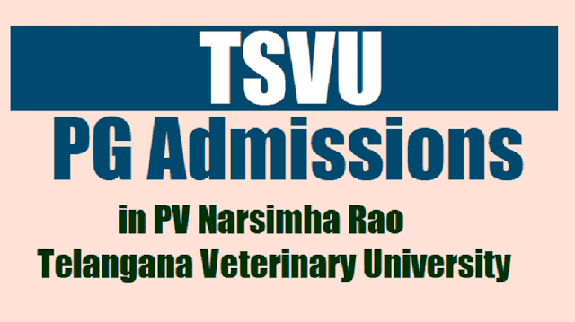 tsvu pg admissions 2018 in pv narsimha rao telangana veterinary university,application form,selection list,results,last date for apply