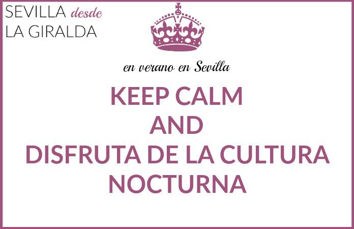 en verano en Sevilla keep calm and disfruta de la cultura nocturna