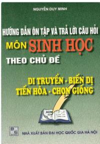 Hướng Dẫn Ôn Tập Và Trả Lời Câu Hỏi Môn Sinh Học Theo Chủ Đề - Nguyễn Duy Minh