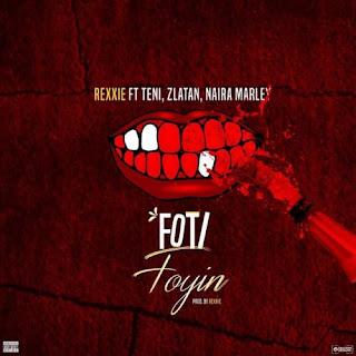 [MUSIC] Rexxie Ft. Zlatan, Teni & Naira Marley – Fotifoyin 1