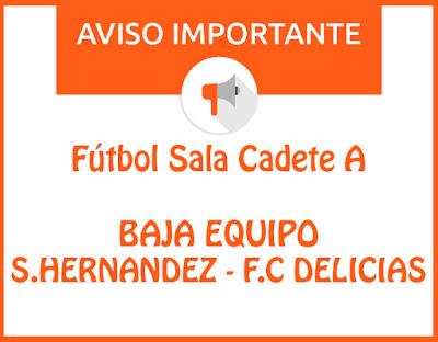 FÚTBOL SALA CADETE A: Baja equipo S.HERNANDEZ - F.C DELICIAS