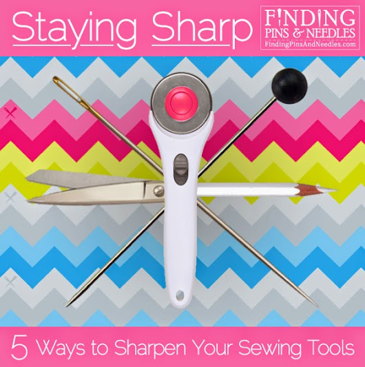 Staying Sharp: 5 Ways to Sharpen Your Sewing Tools