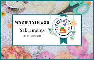 http://infoscrapkowo.blogspot.com/2018/05/wyzwanie-29-sakramenty.html