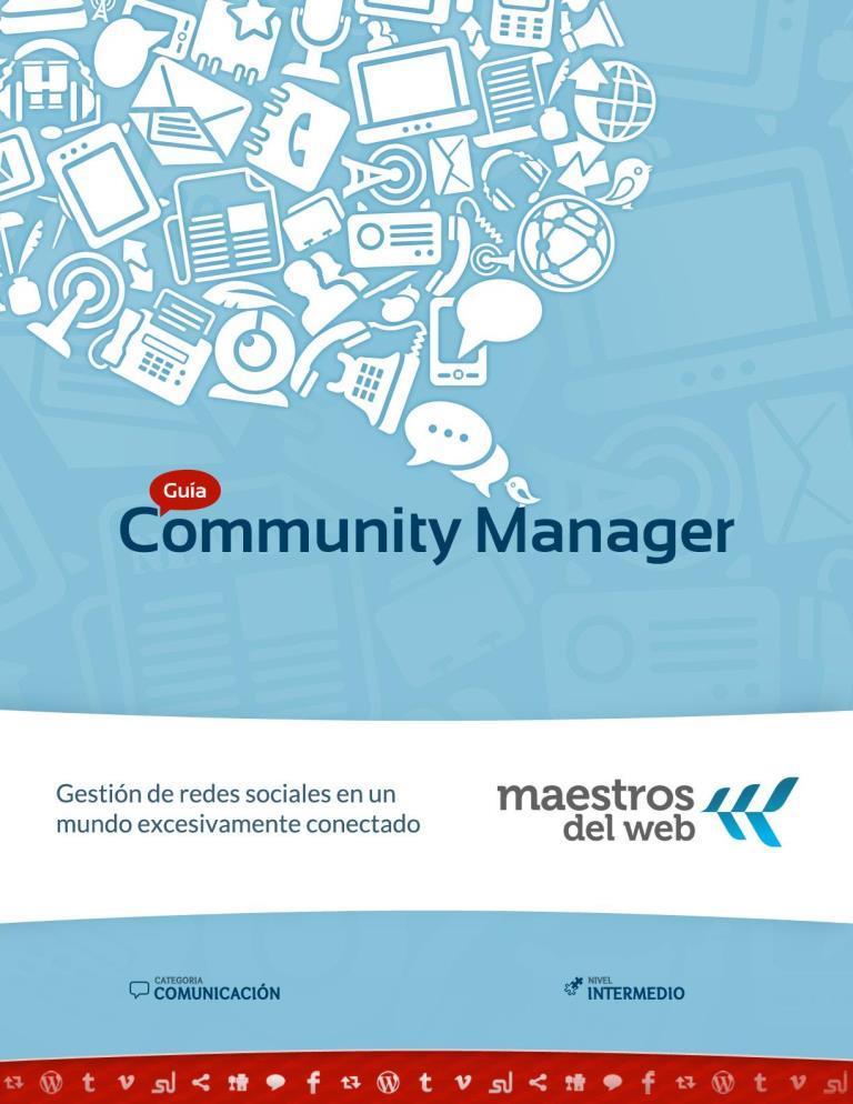Guía Community Manager: Gestión de redes sociales en un mundo excesivamente conectado