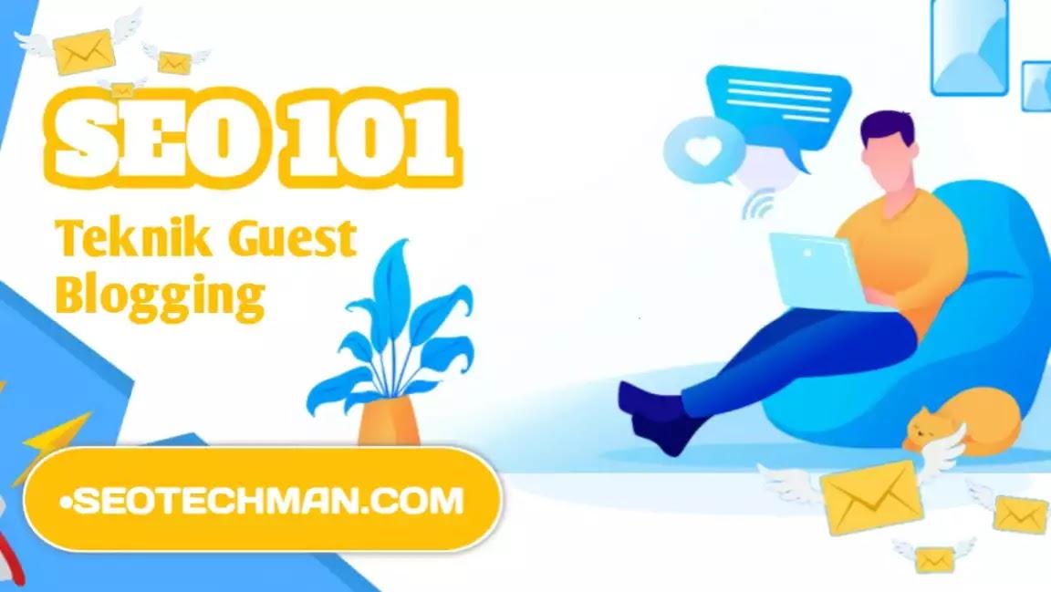 SEO 101: Teknik Dan Cara Guest Blog untuk Meningkatkan Rangking Dimesin Pencarian (SERP)