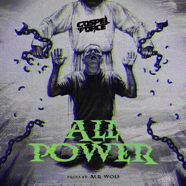 Gospel Force - All Power (Prod. By Mr. Wols)
