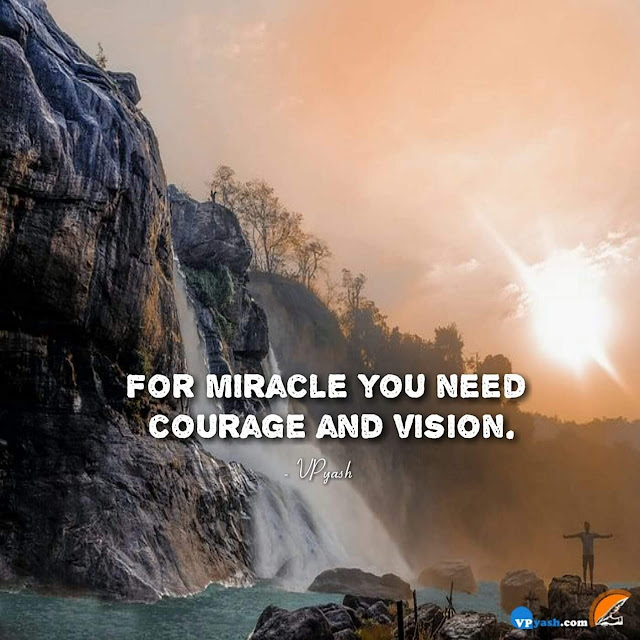 For Miracle to happen, you need courage and vision.