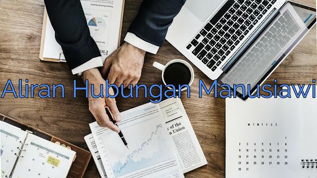 Aliran Hubungan Manusiawi - Panduan Lengkap Teori Manajemen
