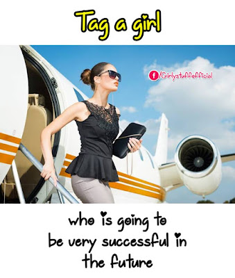 Tag a girl who is going to be very successful in  the future