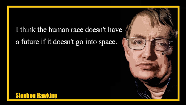 I think the human race doesn't have a future Stephen Hawking