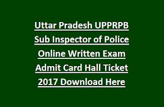 Uttar Pradesh UPPRPB Sub Inspector of Police Online Written Exam Admit Card Hall Ticket 2017 Download Here