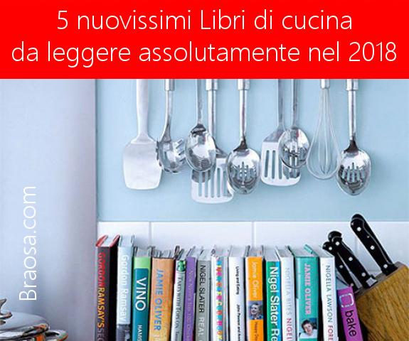 5 Libri di cucina da leggere nel 2018 consigliati dai maggiori specialisti