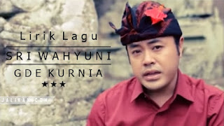 Lirik, Video dan MP3 Lagu Sri Wahyuni Gde Kurnia