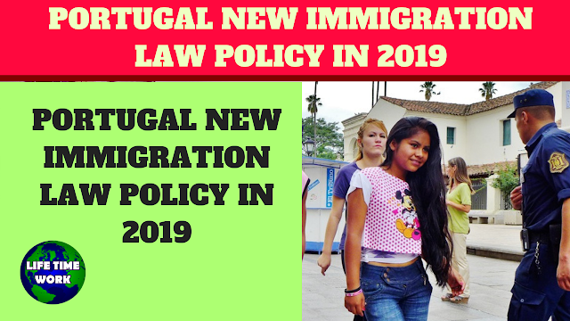 PORTUGAL NEW IMMIGRATION LAW POLICY IN 2019,PORTUGAL NEW IMMIGRATION LAW